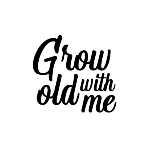 Grow old with me
