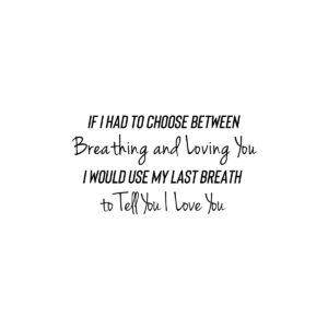 If I had to choose between you and breathing