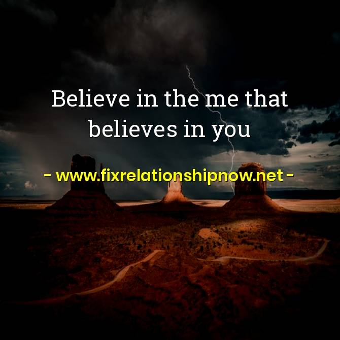 Believe in the me that believes in you