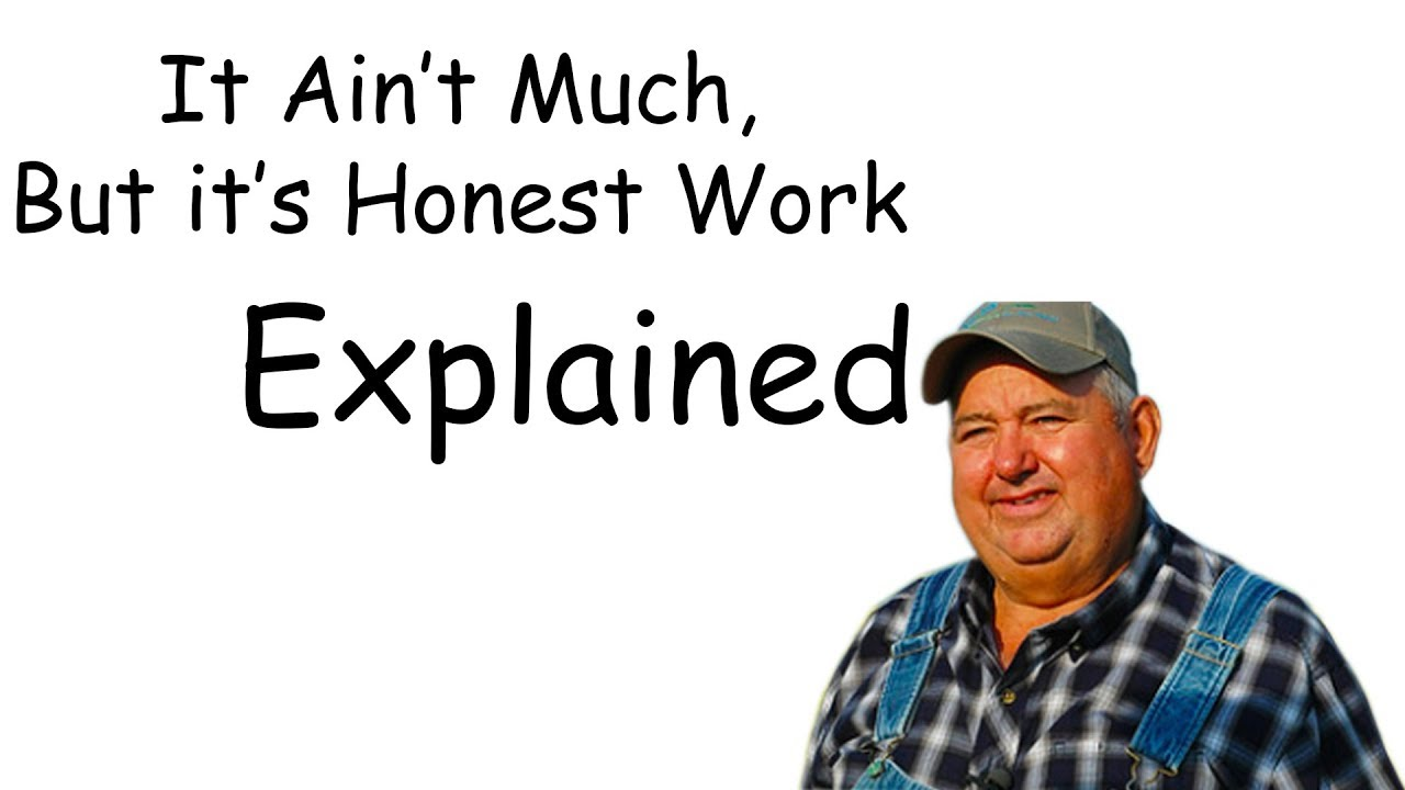 Best Explained: It ain't much but it's honest work | Check ...