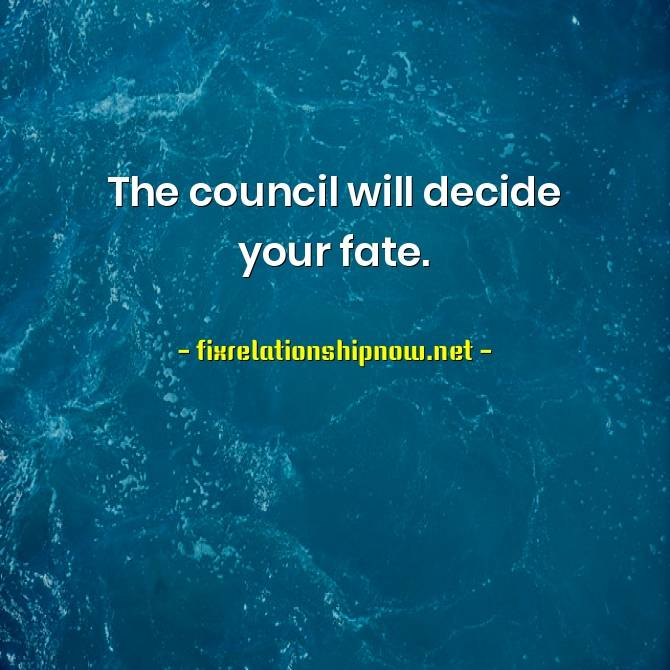 The Council Will Decide Your Fate Popular Memes Quotes Check The Best Quotes Meme Relationship December 2020 The council will decide your fate (edh / commander). the council will decide your fate