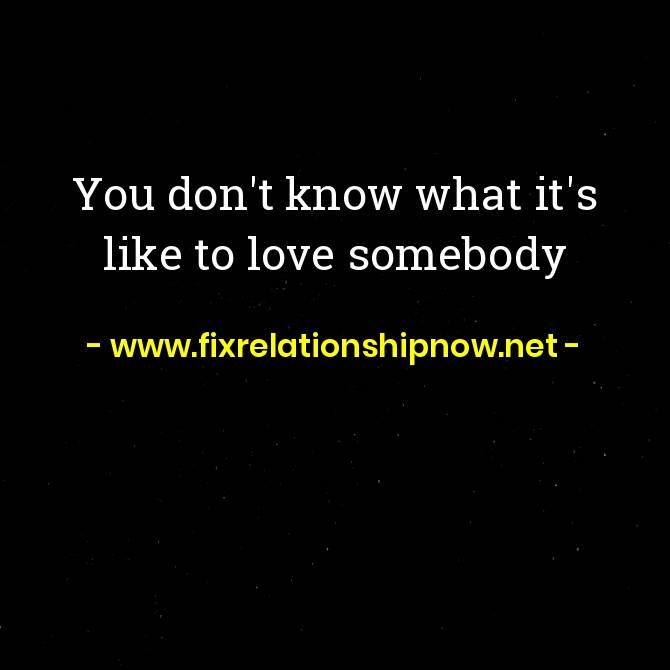 You don't know what it's like to love somebody